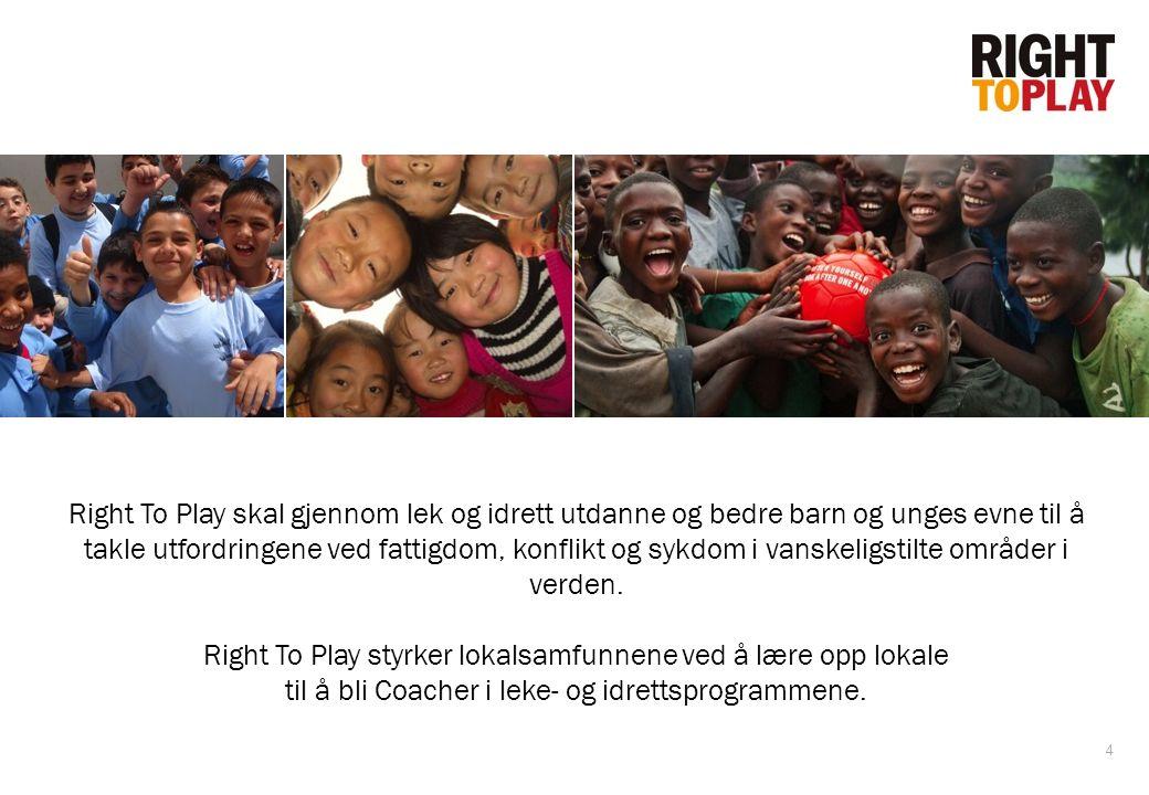 4 Right To Play skal gjennom lek og idrett utdanne og bedre barn og unges evne til å takle utfordringene ved fattigdom, konflikt og sykdom i vanskelig