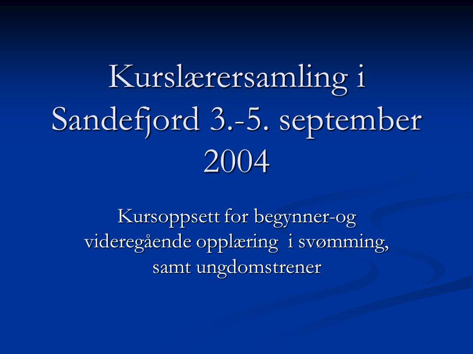 Kurslærersamling i Sandefjord 3.-5. september 2004 Kursoppsett for begynner-og videregående opplæring i svømming, samt ungdomstrener