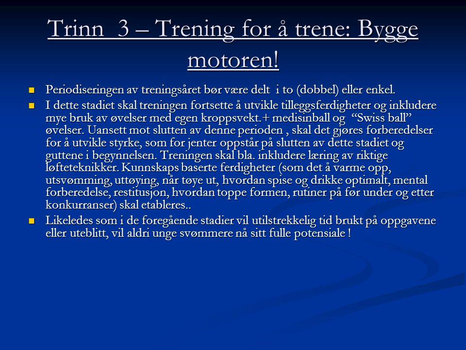 Trinn 3 – Trening for å trene: Bygge motoren!  Periodiseringen av treningsåret bør være delt i to (dobbel) eller enkel.  I dette stadiet skal trenin
