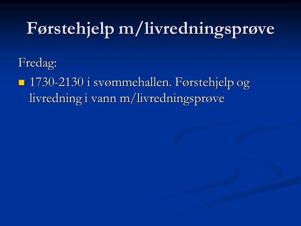 Førstehjelp m/livredningsprøve Fredag:  1730-2130 i svømmehallen.