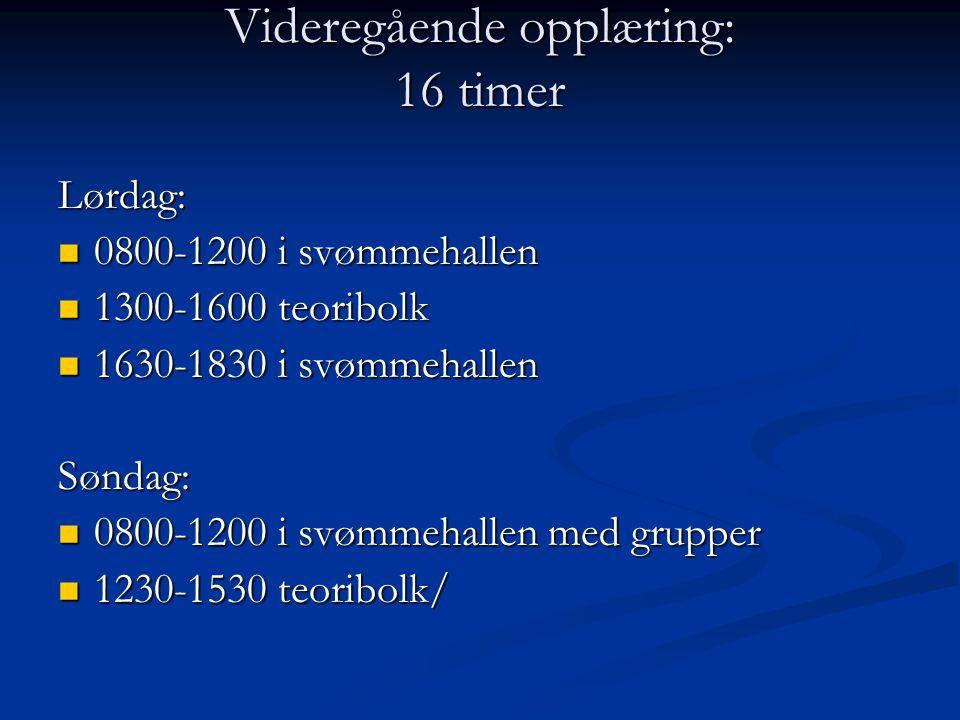 Videregående opplæring: 16 timer Lørdag:  0800-1200 i svømmehallen  1300-1600 teoribolk  1630-1830 i svømmehallen Søndag:  0800-1200 i svømmehallen med grupper  1230-1530 teoribolk/