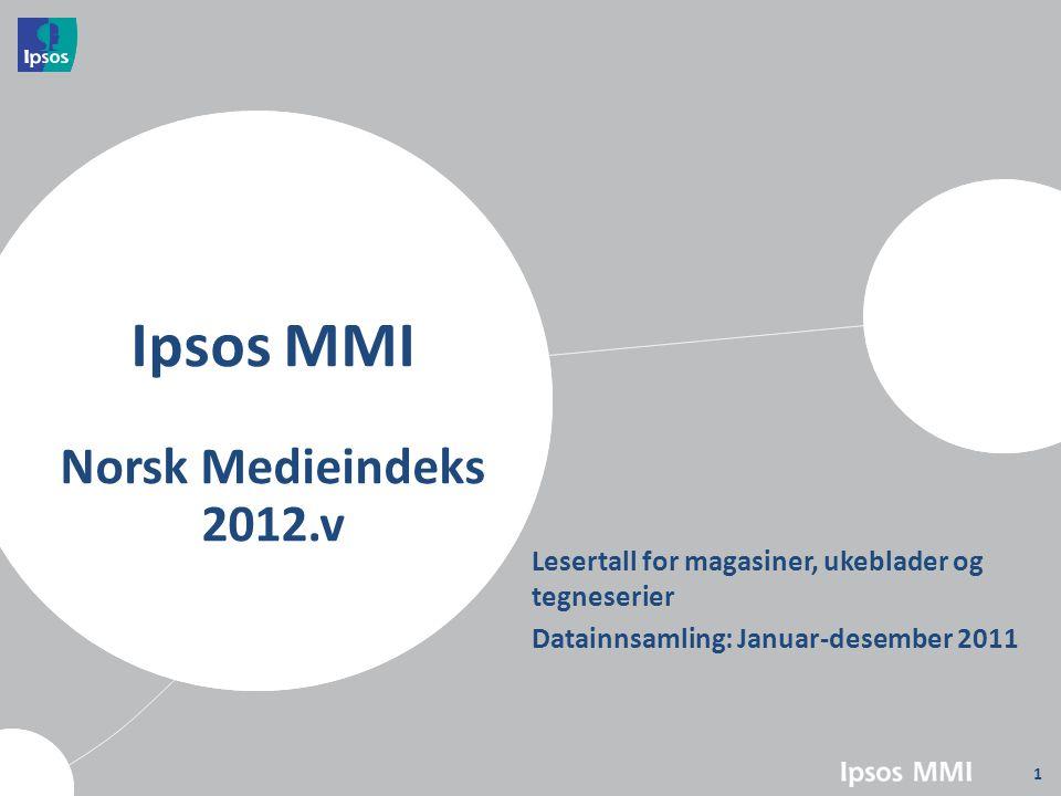 Lesertall for magasiner, ukeblader og tegneserier Datainnsamling: Januar-desember 2011 1 Ipsos MMI Norsk Medieindeks 2012.v