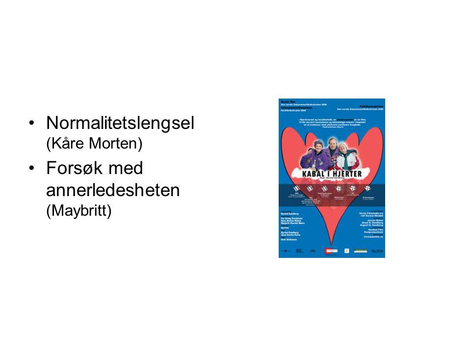 •Normalitetslengsel (Kåre Morten) •Forsøk med annerledesheten (Maybritt)