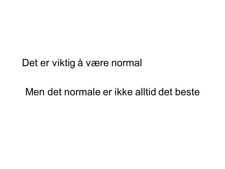 Det er viktig å være normal Men det normale er ikke alltid det beste