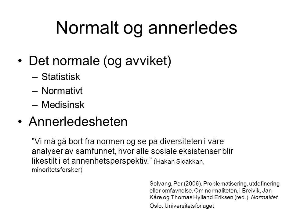 """Normalt og annerledes •Det normale (og avviket) –Statistisk –Normativt –Medisinsk •Annerledesheten """"Vi må gå bort fra normen og se på diversiteten i v"""