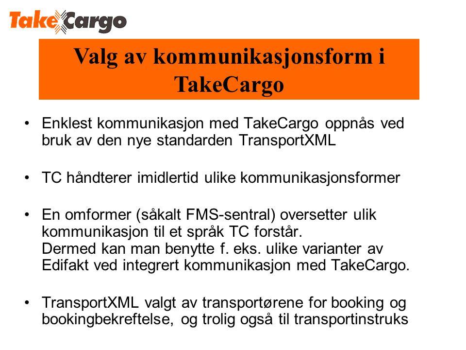 Valg av kommunikasjonsform i TakeCargo •Enklest kommunikasjon med TakeCargo oppnås ved bruk av den nye standarden TransportXML •TC håndterer imidlertid ulike kommunikasjonsformer •En omformer (såkalt FMS-sentral) oversetter ulik kommunikasjon til et språk TC forstår.