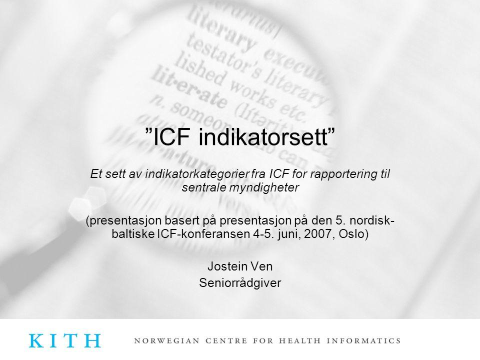 ICF indikatorsett Et sett av indikatorkategorier fra ICF for rapportering til sentrale myndigheter (presentasjon basert på presentasjon på den 5.