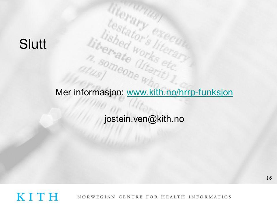 16 Slutt Mer informasjon: www.kith.no/hrrp-funksjonwww.kith.no/hrrp-funksjon jostein.ven@kith.no