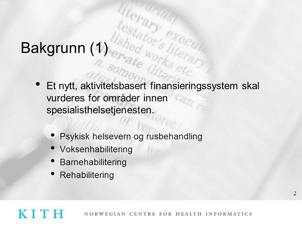3 Bakgrunn (2) • Et slikt system forutsetter en pasientklassfisering: To hovedkomponenter i et slikt system vil være diagnose(kodeverk) og prosedyre/tiltaks(kodeverk).