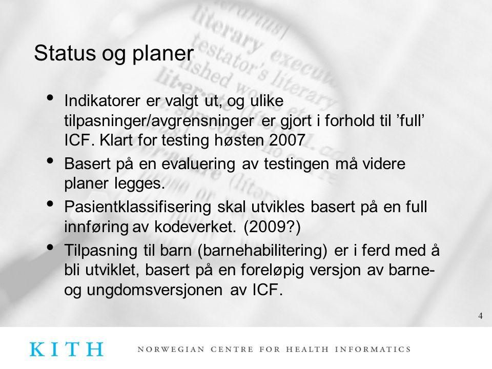 4 Status og planer • Indikatorer er valgt ut, og ulike tilpasninger/avgrensninger er gjort i forhold til 'full' ICF.
