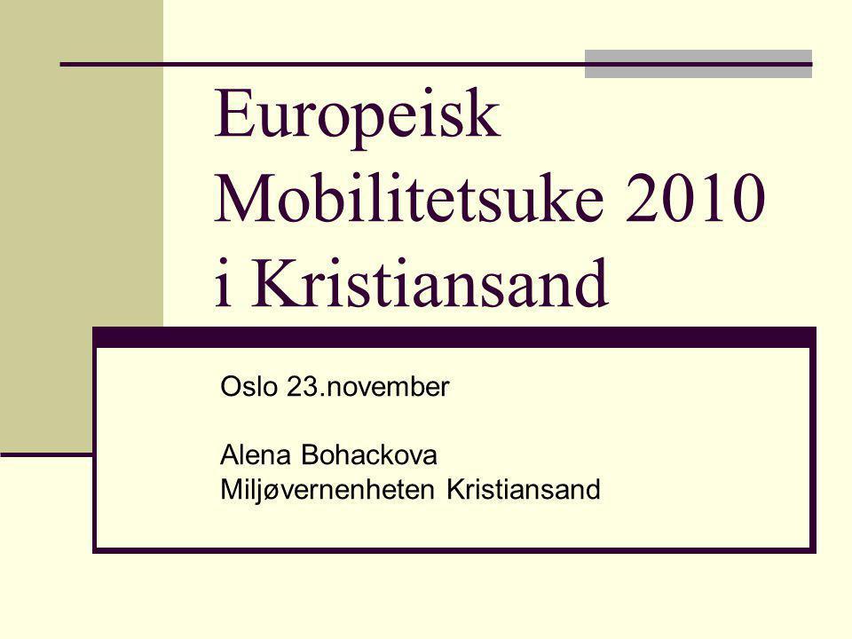 Europeisk Mobilitetsuke 2010 i Kristiansand Oslo 23.november Alena Bohackova Miljøvernenheten Kristiansand