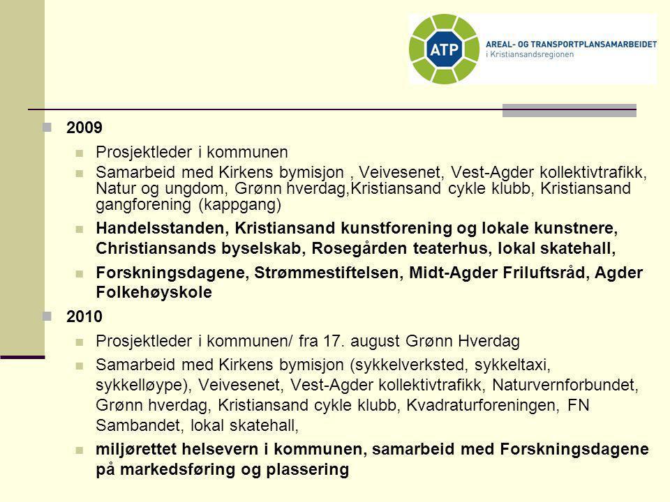  2009  Prosjektleder i kommunen  Samarbeid med Kirkens bymisjon, Veivesenet, Vest-Agder kollektivtrafikk, Natur og ungdom, Grønn hverdag,Kristiansa