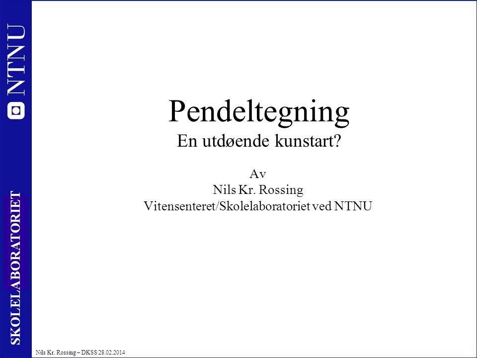 1 SKOLELABORATORIET Nils Kr. Rossing – DKSS 28.02.2014 Pendeltegning En utdøende kunstart? Av Nils Kr. Rossing Vitensenteret/Skolelaboratoriet ved NTN