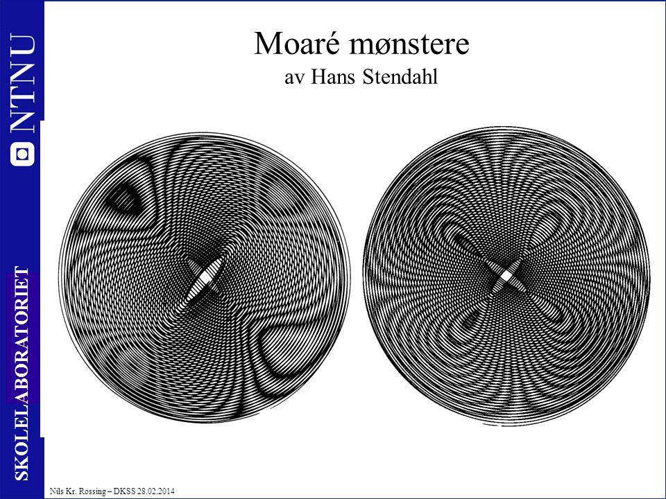 32 SKOLELABORATORIET Nils Kr. Rossing – DKSS 28.02.2014 Moaré mønstere av Hans Stendahl