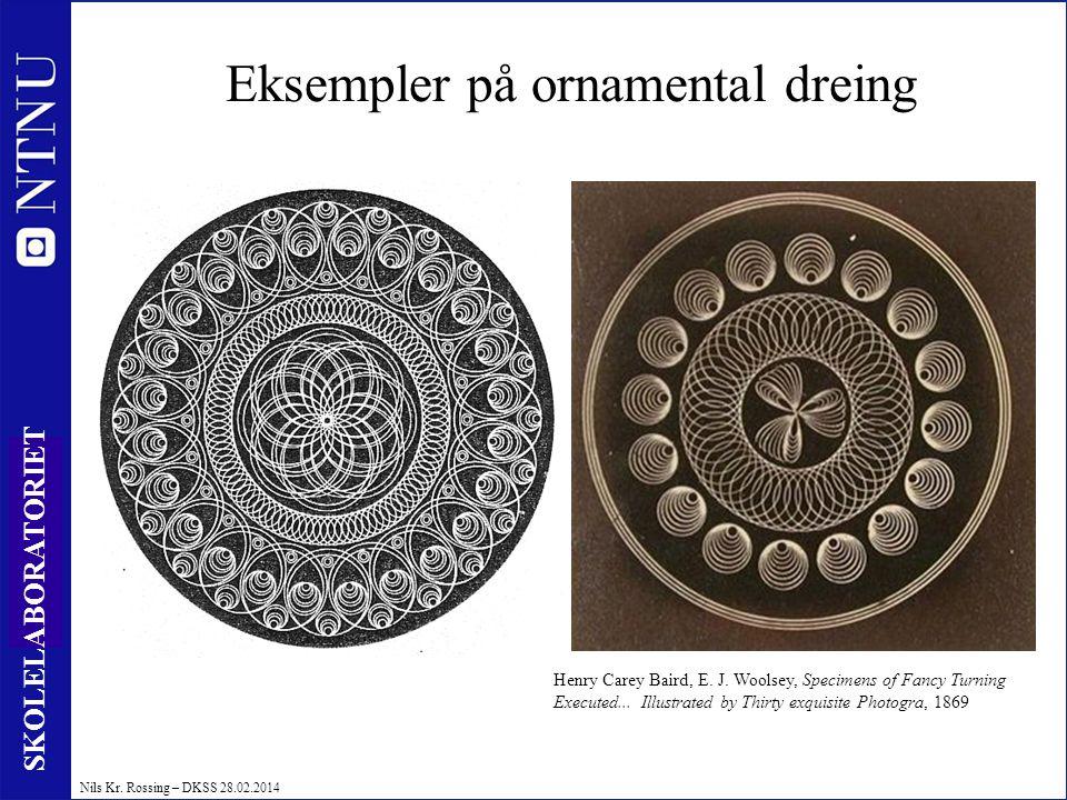 39 SKOLELABORATORIET Nils Kr. Rossing – DKSS 28.02.2014 Eksempler på ornamental dreing Henry Carey Baird, E. J. Woolsey, Specimens of Fancy Turning Ex