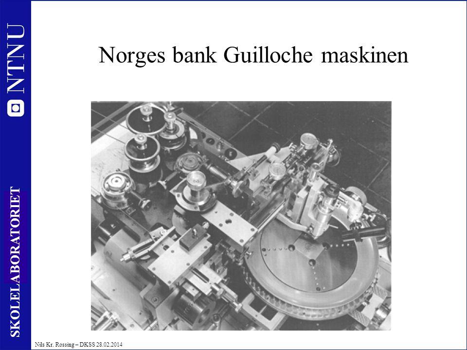 40 SKOLELABORATORIET Nils Kr. Rossing – DKSS 28.02.2014 Norges bank Guilloche maskinen