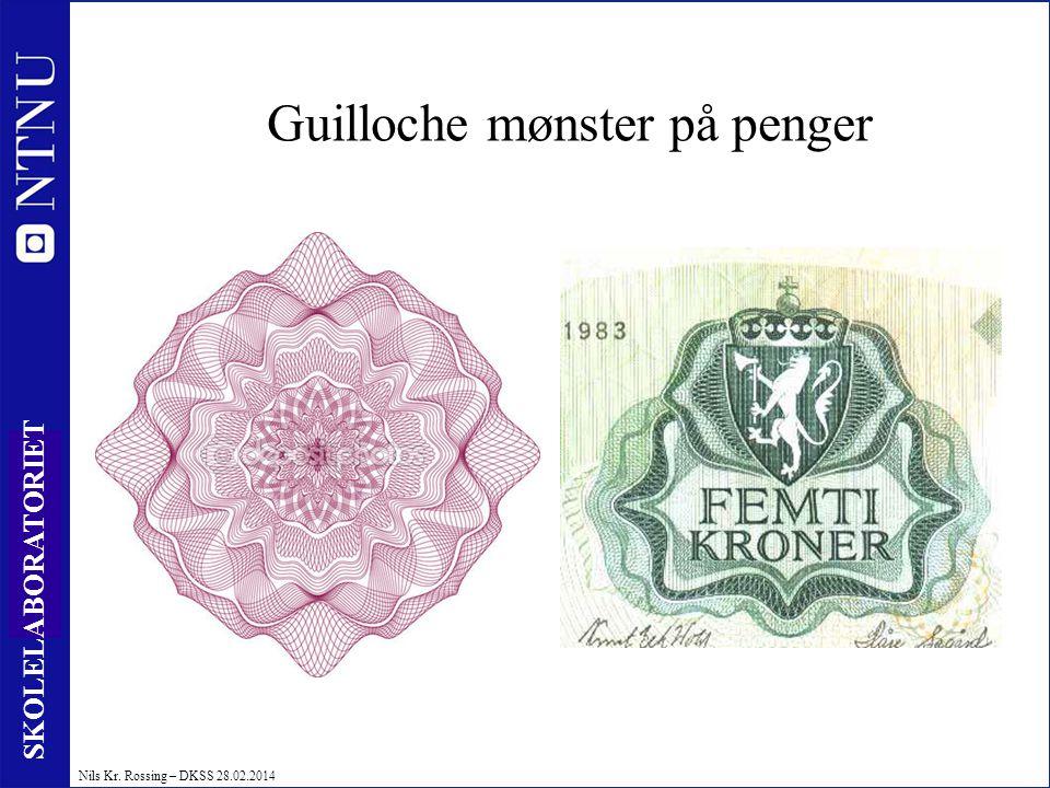 41 SKOLELABORATORIET Nils Kr. Rossing – DKSS 28.02.2014 Guilloche mønster på penger