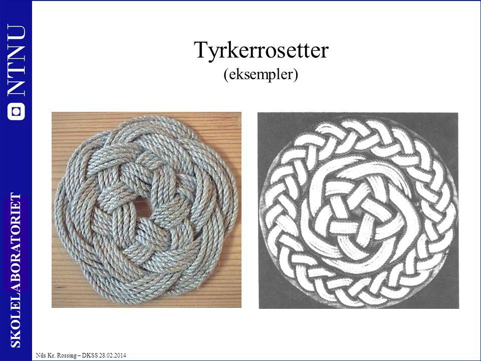 45 SKOLELABORATORIET Nils Kr. Rossing – DKSS 28.02.2014 Tyrkerrosetter (eksempler)