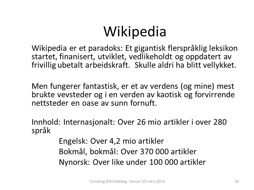Wikipedia Wikipedia er et paradoks: Et gigantisk flerspråklig leksikon startet, finanisert, utviklet, vedlikeholdt og oppdatert av frivillig ubetalt arbeidskraft.