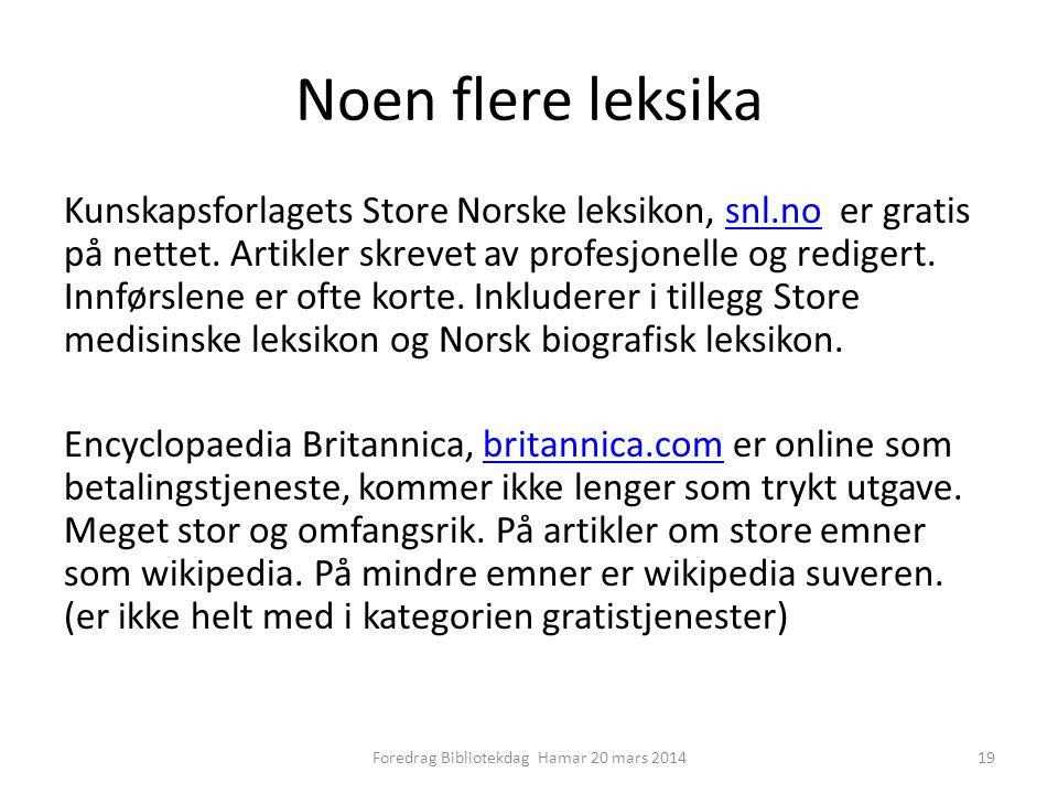 Noen flere leksika Kunskapsforlagets Store Norske leksikon, snl.no er gratis på nettet.