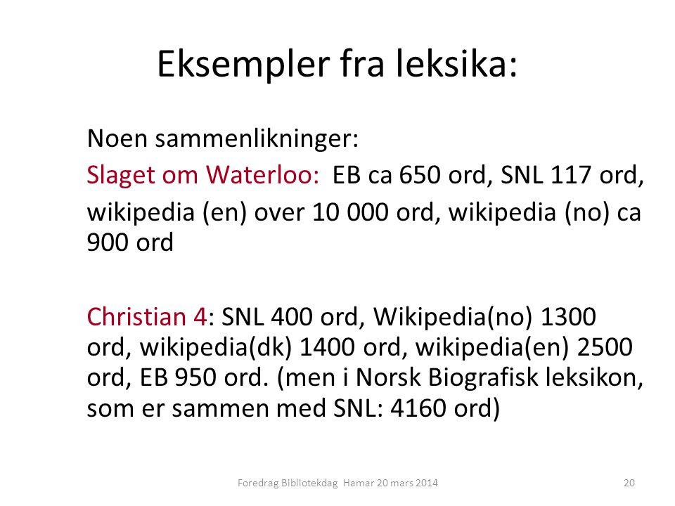 Eksempler fra leksika: Noen sammenlikninger: Slaget om Waterloo: EB ca 650 ord, SNL 117 ord, wikipedia (en) over 10 000 ord, wikipedia (no) ca 900 ord Christian 4: SNL 400 ord, Wikipedia(no) 1300 ord, wikipedia(dk) 1400 ord, wikipedia(en) 2500 ord, EB 950 ord.