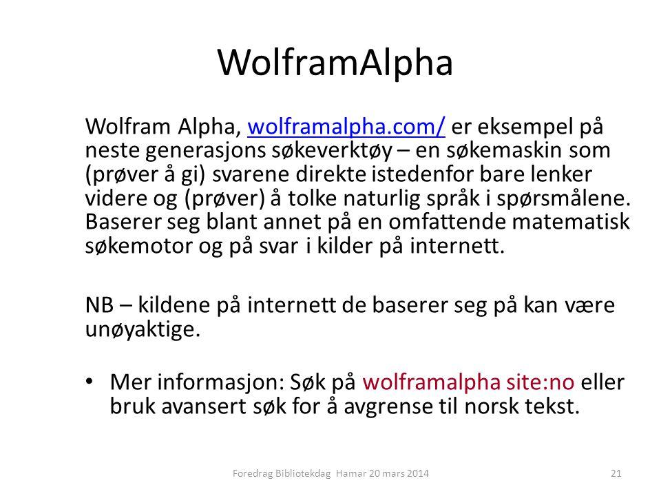 WolframAlpha Wolfram Alpha, wolframalpha.com/ er eksempel på neste generasjons søkeverktøy – en søkemaskin som (prøver å gi) svarene direkte istedenfor bare lenker videre og (prøver) å tolke naturlig språk i spørsmålene.