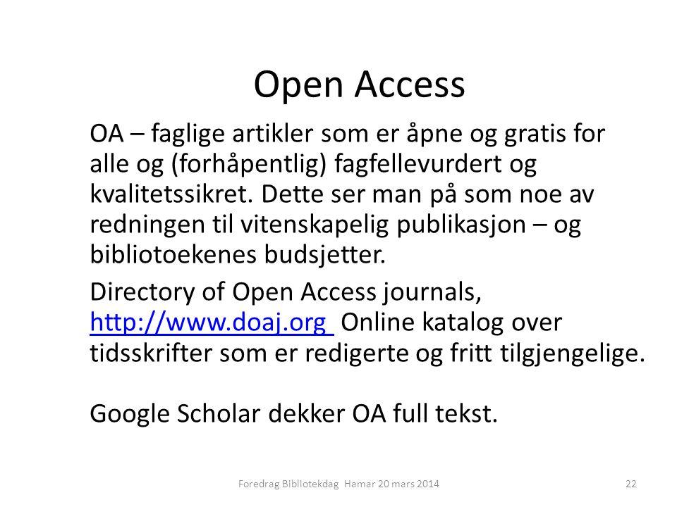 Open Access OA – faglige artikler som er åpne og gratis for alle og (forhåpentlig) fagfellevurdert og kvalitetssikret.