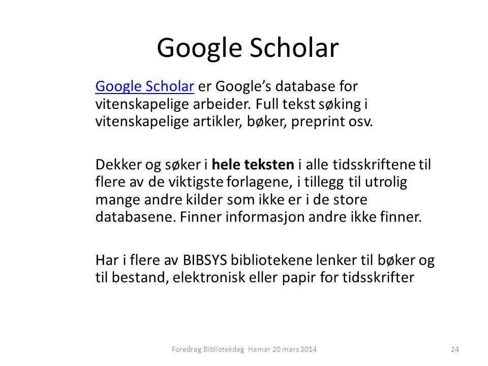 Google Scholar Google Scholar er Google's database for vitenskapelige arbeider.