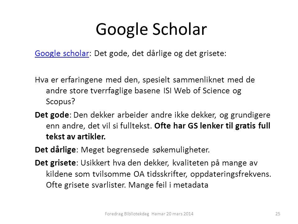 Google Scholar Google scholarGoogle scholar: Det gode, det dårlige og det grisete: Hva er erfaringene med den, spesielt sammenliknet med de andre store tverrfaglige basene ISI Web of Science og Scopus.