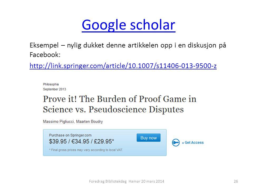 Google scholar Eksempel – nylig dukket denne artikkelen opp i en diskusjon på Facebook: http://link.springer.com/article/10.1007/s11406-013-9500-z 26Foredrag Bibliotekdag Hamar 20 mars 2014