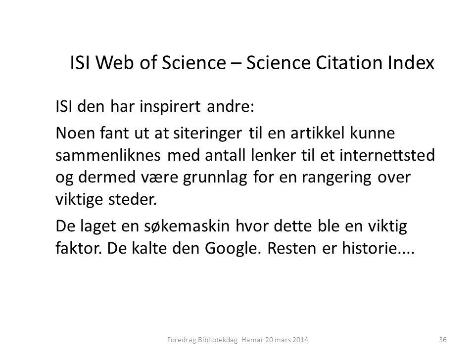 ISI Web of Science – Science Citation Index ISI den har inspirert andre: Noen fant ut at siteringer til en artikkel kunne sammenliknes med antall lenker til et internettsted og dermed være grunnlag for en rangering over viktige steder.