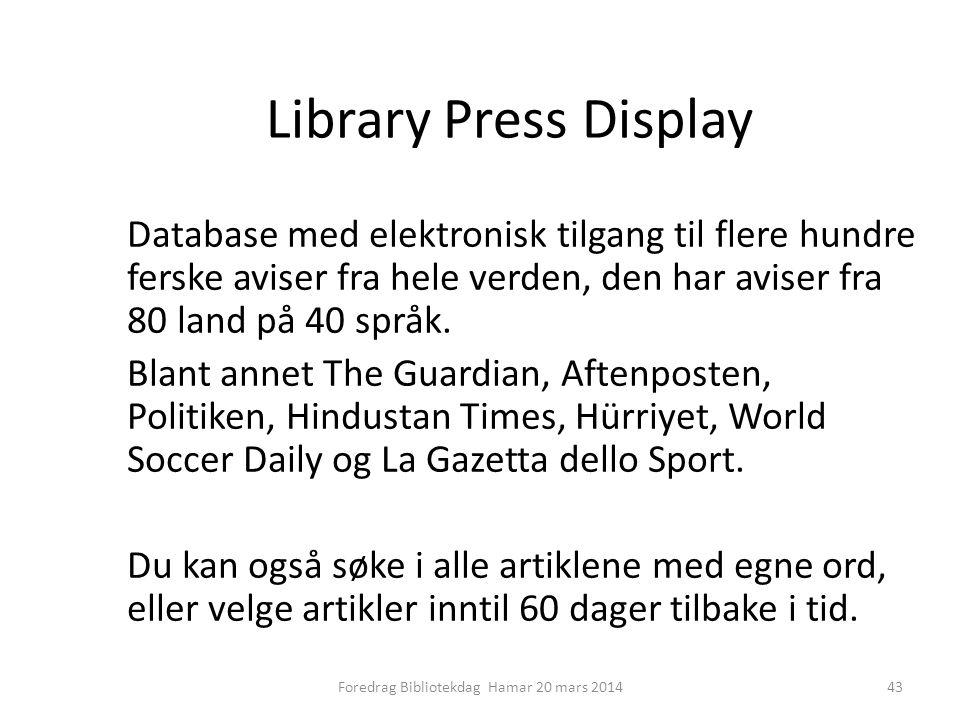 Library Press Display Database med elektronisk tilgang til flere hundre ferske aviser fra hele verden, den har aviser fra 80 land på 40 språk.