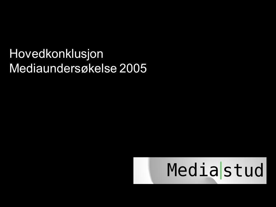 4 4 Hovedkonklusjon Mediaundersøkelse 2005