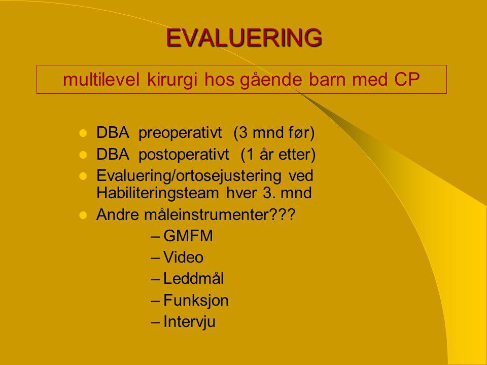 EVALUERING  DBA preoperativt (3 mnd før)  DBA postoperativt (1 år etter)  Evaluering/ortosejustering ved Habiliteringsteam hver 3.