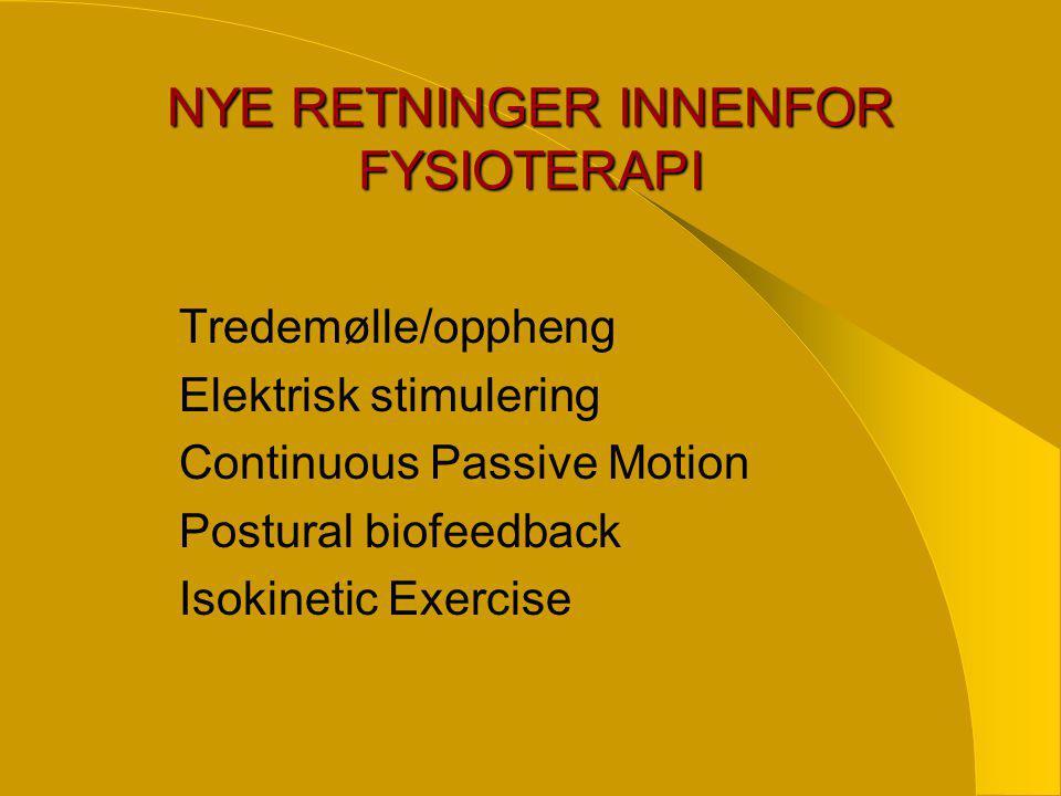 NYE RETNINGER INNENFOR FYSIOTERAPI Tredemølle/oppheng Elektrisk stimulering Continuous Passive Motion Postural biofeedback Isokinetic Exercise