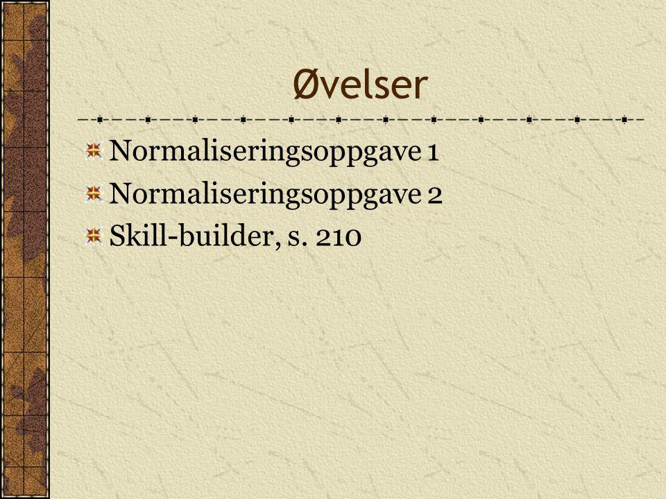 Øvelser Normaliseringsoppgave 1 Normaliseringsoppgave 2 Skill-builder, s. 210