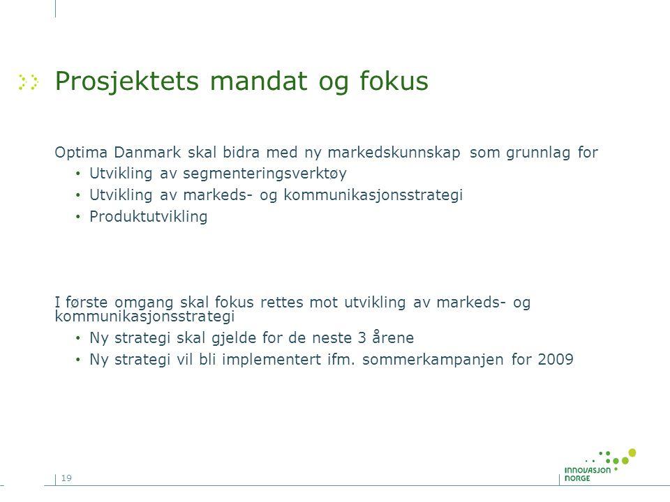 19 Prosjektets mandat og fokus Optima Danmark skal bidra med ny markedskunnskap som grunnlag for • Utvikling av segmenteringsverktøy • Utvikling av ma