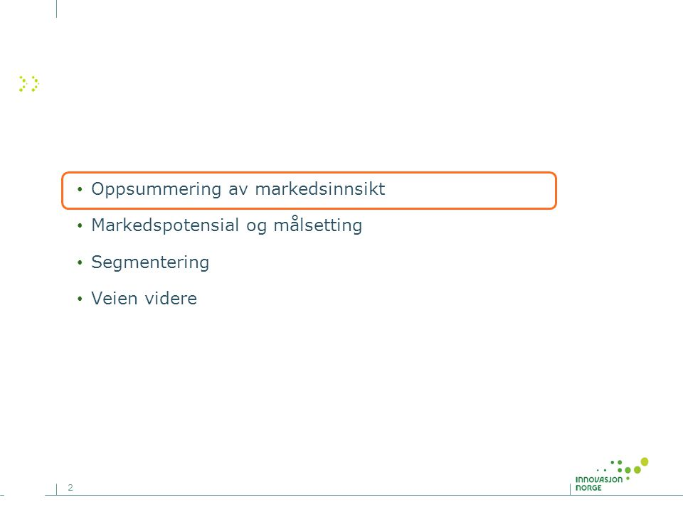 2 • Oppsummering av markedsinnsikt • Markedspotensial og målsetting • Segmentering • Veien videre