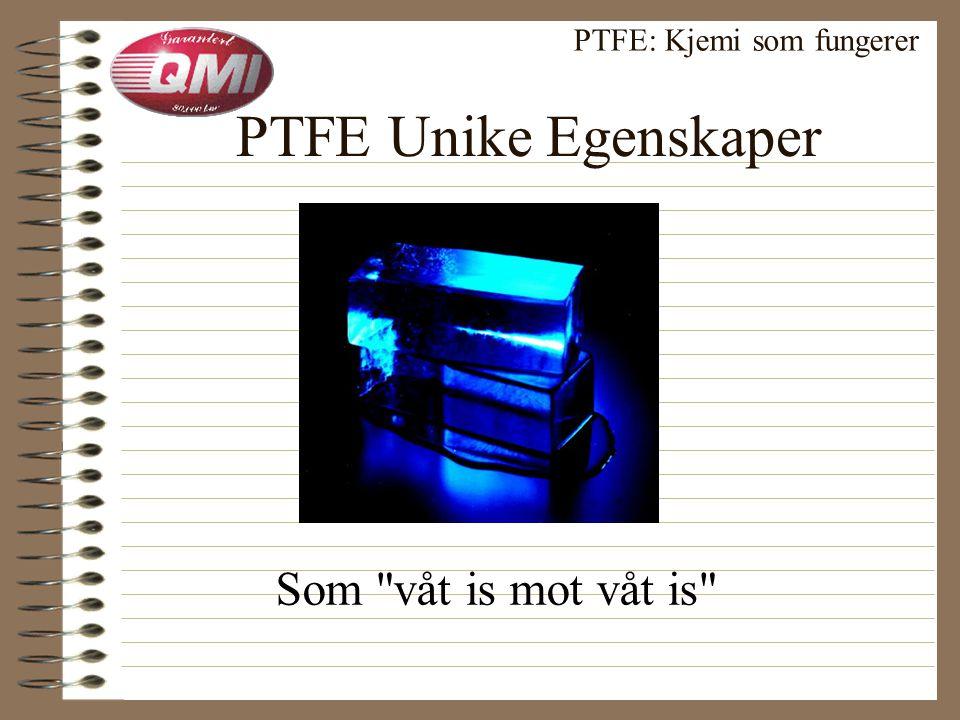 PTFE egenskaper: Oppsummering PTFE: Kjemi som fungerer Unik kjemi som motstår 1.Friksjon 2.Temperatur 3.Kjemikalier 4.Mekanisk slitasje 5.Elektriske ladninger