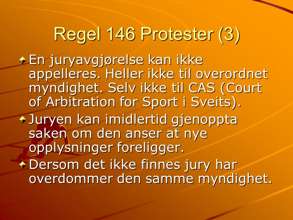 Regel 146 Protester (3) En juryavgjørelse kan ikke appelleres.