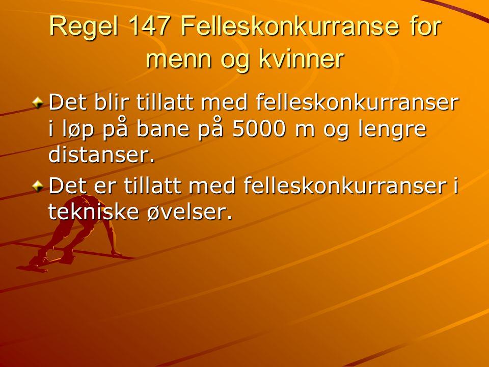 Regel 147 Felleskonkurranse for menn og kvinner Det blir tillatt med felleskonkurranser i løp på bane på 5000 m og lengre distanser.