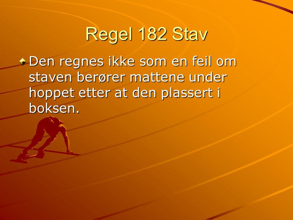 Regel 182 Stav Den regnes ikke som en feil om staven berører mattene under hoppet etter at den plassert i boksen.