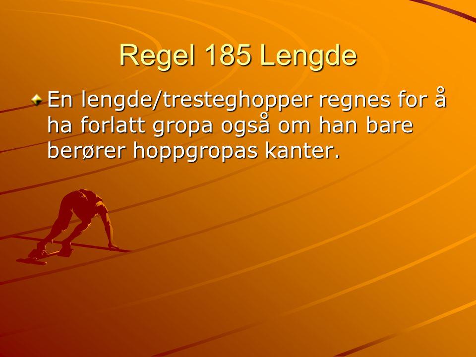 Regel 185 Lengde En lengde/tresteghopper regnes for å ha forlatt gropa også om han bare berører hoppgropas kanter.