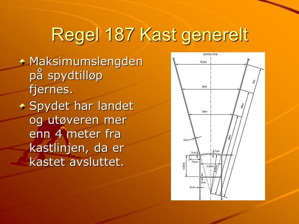 Regel 187 Kast generelt Maksimumslengden på spydtilløp fjernes.