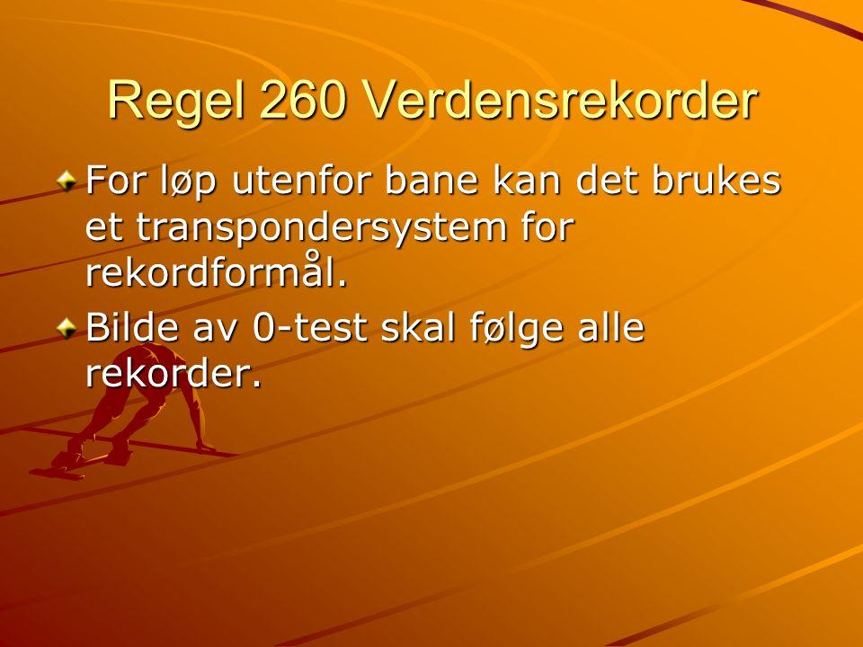 Regel 260 Verdensrekorder For løp utenfor bane kan det brukes et transpondersystem for rekordformål.