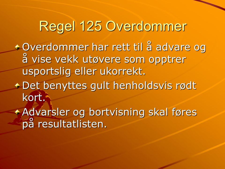 Regel 125 Overdommer Overdommer har rett til å advare og å vise vekk utøvere som opptrer usportslig eller ukorrekt.