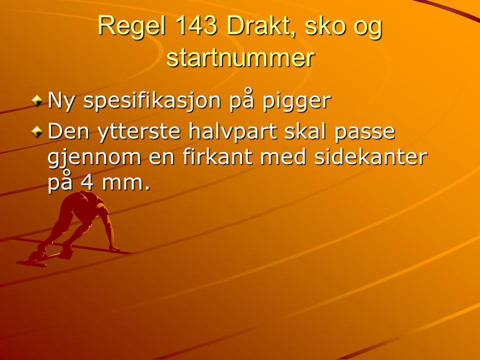 Regel 143 Drakt, sko og startnummer Ny spesifikasjon på pigger Den ytterste halvpart skal passe gjennom en firkant med sidekanter på 4 mm.
