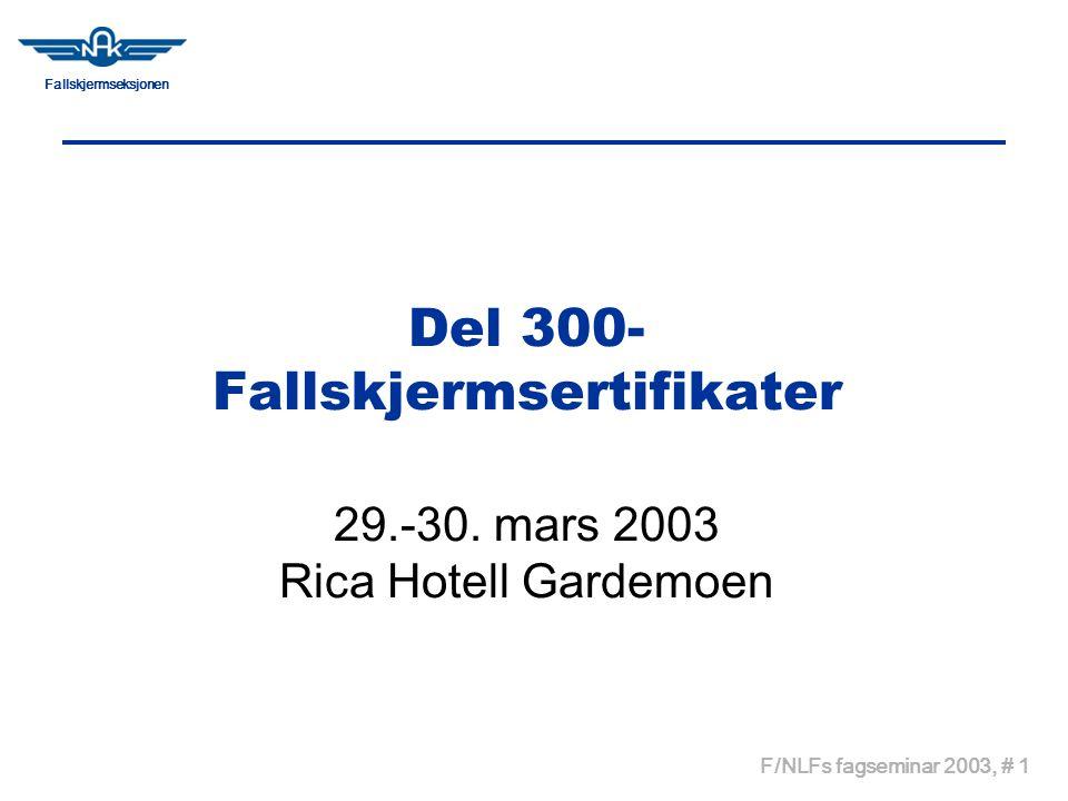 Fallskjermseksjonen F/NLFs fagseminar 2003, # 1 Del 300- Fallskjermsertifikater 29.-30. mars 2003 Rica Hotell Gardemoen
