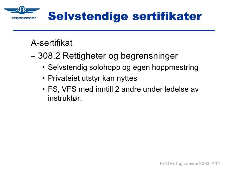 Fallskjermseksjonen F/NLFs fagseminar 2003, # 11 Selvstendige sertifikater A-sertifikat –308.2 Rettigheter og begrensninger •Selvstendig solohopp og e