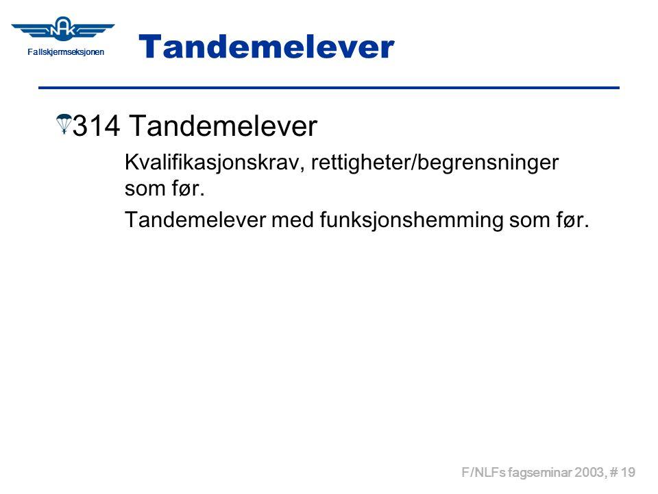 Fallskjermseksjonen F/NLFs fagseminar 2003, # 19 Tandemelever 314 Tandemelever Kvalifikasjonskrav, rettigheter/begrensninger som før. Tandemelever med